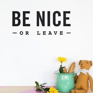 Be nice or get out